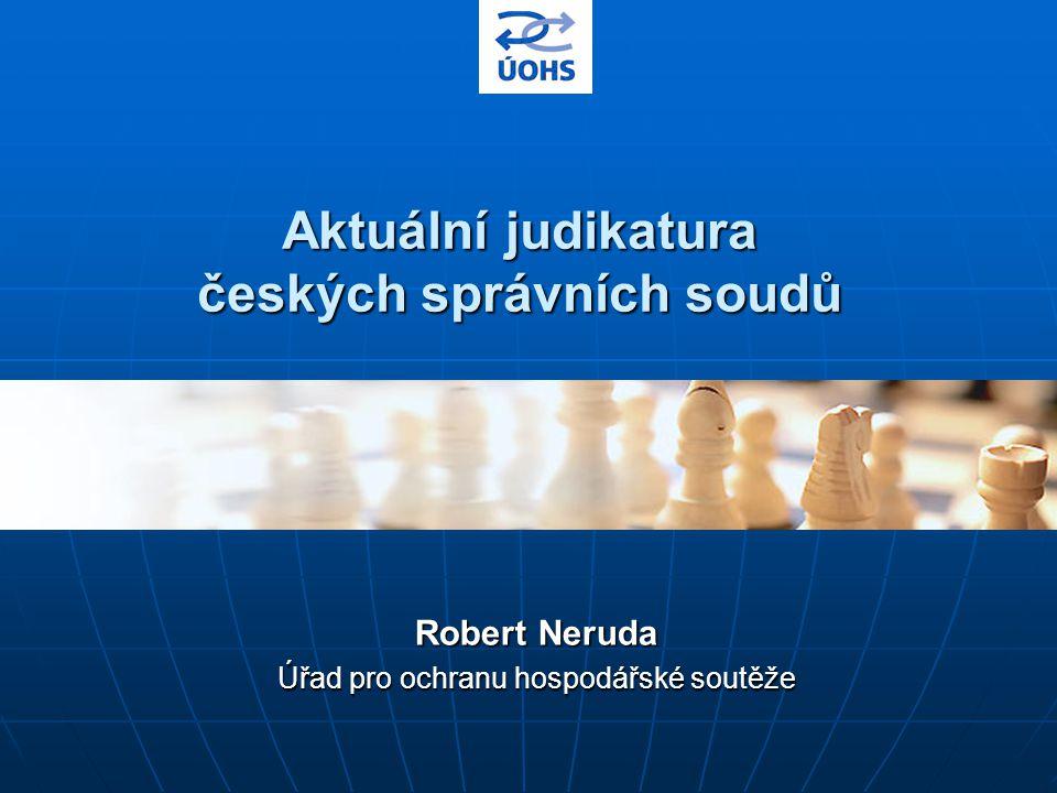 Aktuální judikatura českých správních soudů Robert Neruda Úřad pro ochranu hospodářské soutěže