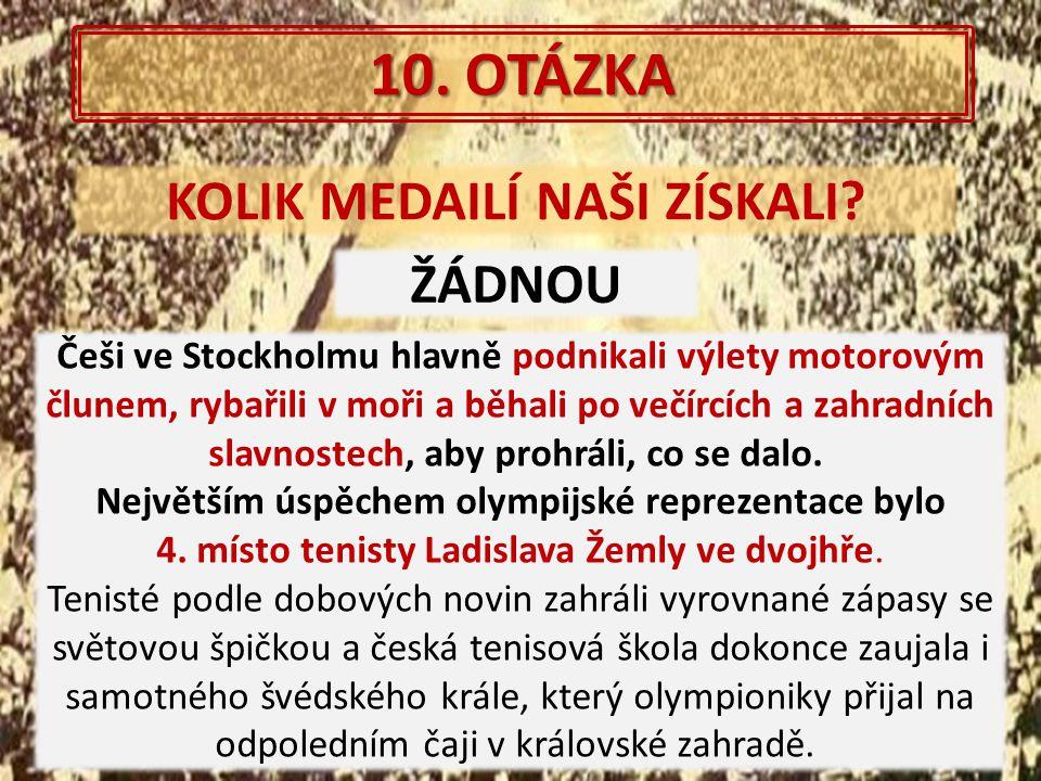 10. OTÁZKA KOLIK MEDAILÍ NAŠI ZÍSKALI? ŽÁDNOU Češi ve Stockholmu hlavně podnikali výlety motorovým člunem, rybařili v moři a běhali po večírcích a zah