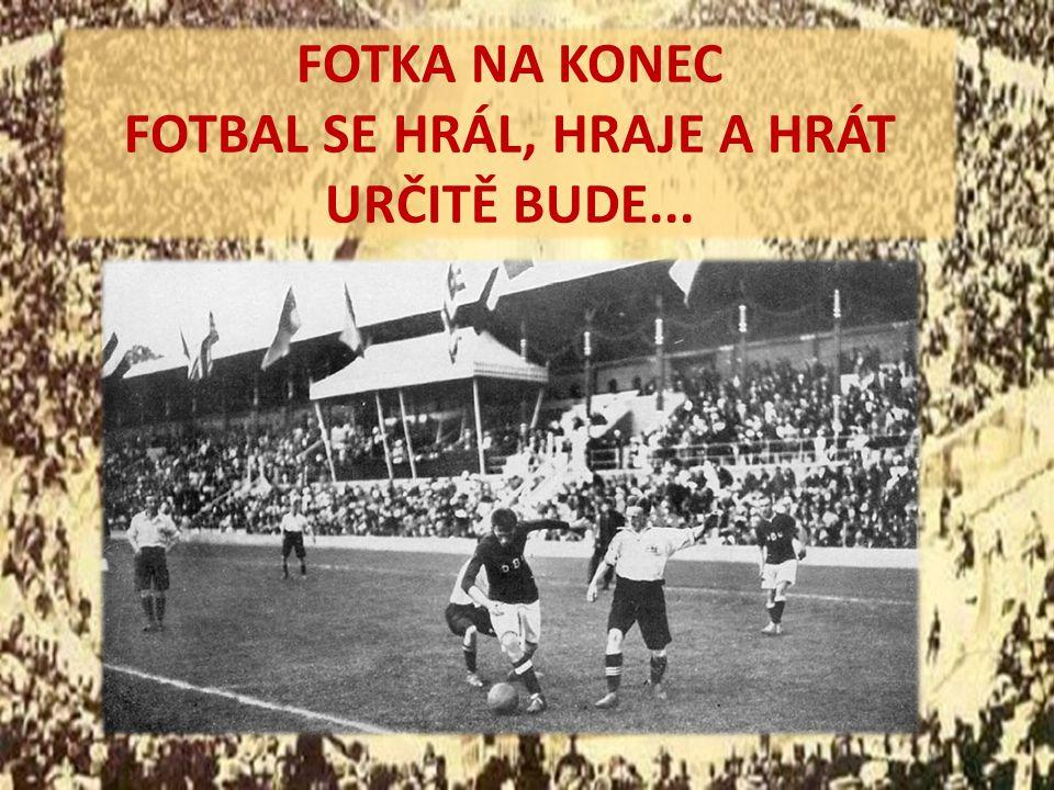 FOTKA NA KONEC FOTBAL SE HRÁL, HRAJE A HRÁT URČITĚ BUDE...