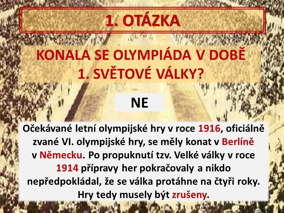1. OTÁZKA KONALA SE OLYMPIÁDA V DOBĚ 1. SVĚTOVÉ VÁLKY? NE Očekávané letní olympijské hry v roce 1916, oficiálně zvané VI. olympijské hry, se měly kona