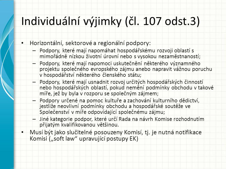 Individuální výjimky (čl. 107 odst.3) Horizontální, sektorové a regionální podpory: – Podpory, které mají napomáhat hospodářskému rozvoji oblastí s mi