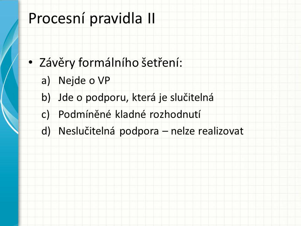 Procesní pravidla II Závěry formálního šetření: a)Nejde o VP b)Jde o podporu, která je slučitelná c)Podmíněné kladné rozhodnutí d)Neslučitelná podpora