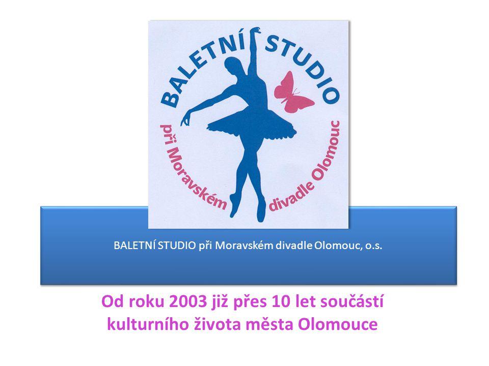 BALETNÍ STUDIO při Moravském divadle Olomouc, o.s. Od roku 2003 již přes 10 let součástí kulturního života města Olomouce