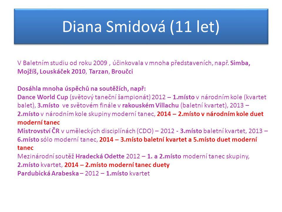 V Baletním studiu od roku 2009, účinkovala v mnoha představeních, např. Simba, Mojžíš, Louskáček 2010, Tarzan, Broučci Dosáhla mnoha úspěchů na soutěž