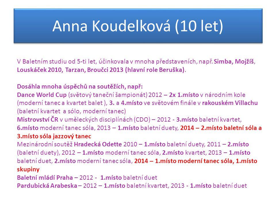 V Baletním studiu od 5-ti let, účinkovala v mnoha představeních, např. Simba, Mojžíš, Louskáček 2010, Tarzan, Broučci 2013 (hlavní role Beruška). Dosá