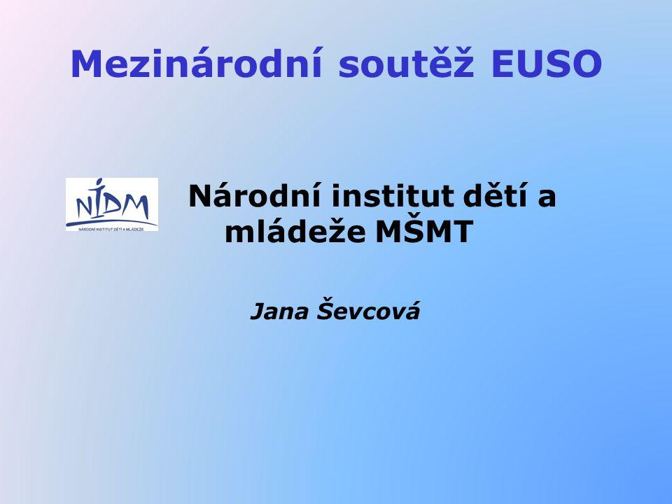 Mezinárodní soutěž EUSO Národní institut dětí a mládeže MŠMT Jana Ševcová