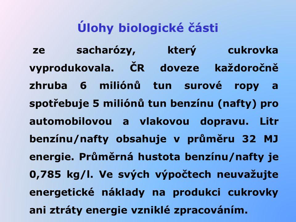 Úlohy biologické části ze sacharózy, který cukrovka vyprodukovala. ČR doveze každoročně zhruba 6 miliónů tun surové ropy a spotřebuje 5 miliónů tun be