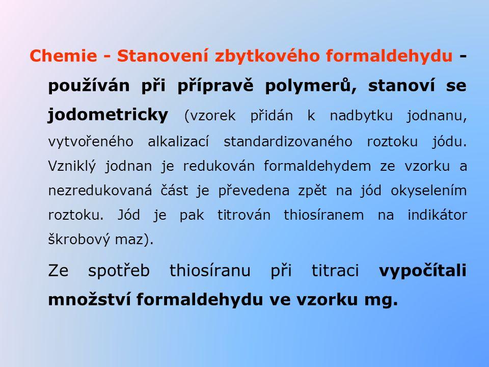 Chemie - Stanovení zbytkového formaldehydu - používán při přípravě polymerů, stanoví se jodometricky (vzorek přidán k nadbytku jodnanu, vytvořeného al