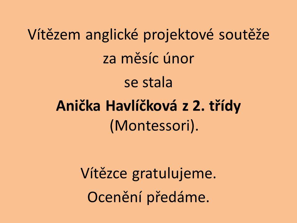 Vítězem anglické projektové soutěže za měsíc únor se stala Anička Havlíčková z 2. třídy (Montessori). Vítězce gratulujeme. Ocenění předáme.