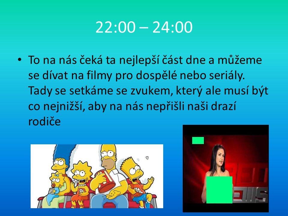 22:00 – 24:00 To na nás čeká ta nejlepší část dne a můžeme se dívat na filmy pro dospělé nebo seriály.
