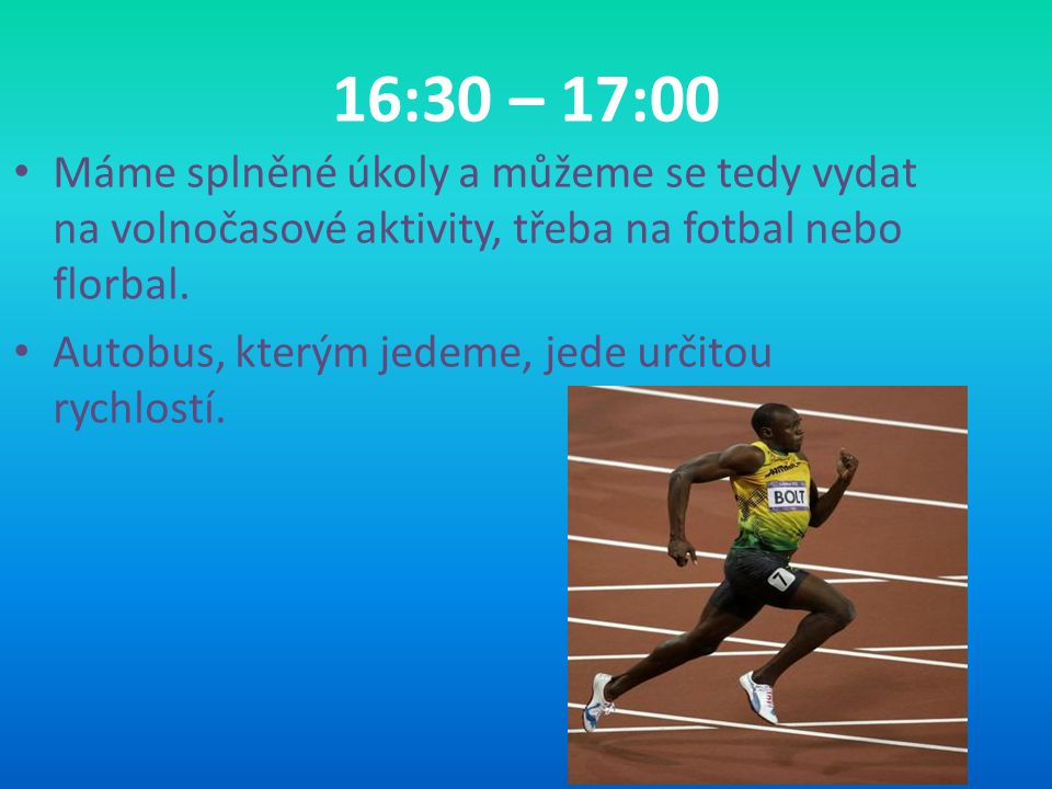 16:30 – 17:00 Máme splněné úkoly a můžeme se tedy vydat na volnočasové aktivity, třeba na fotbal nebo florbal.