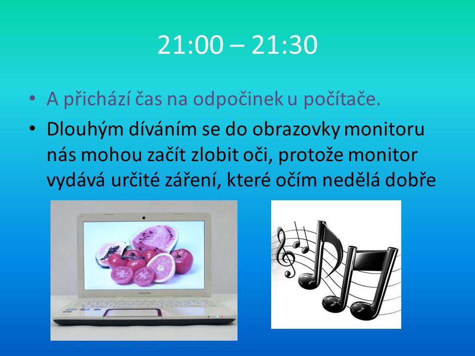 21:00 – 21:30 A přichází čas na odpočinek u počítače.