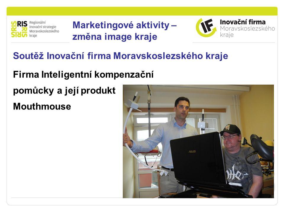 Podpora podnikání v Moravskoslezském kraji Soutěž Inovační firma Moravskoslezského kraje Firma Inteligentní kompenzační pomůcky a její produkt Mouthmouse Marketingové aktivity – změna image kraje
