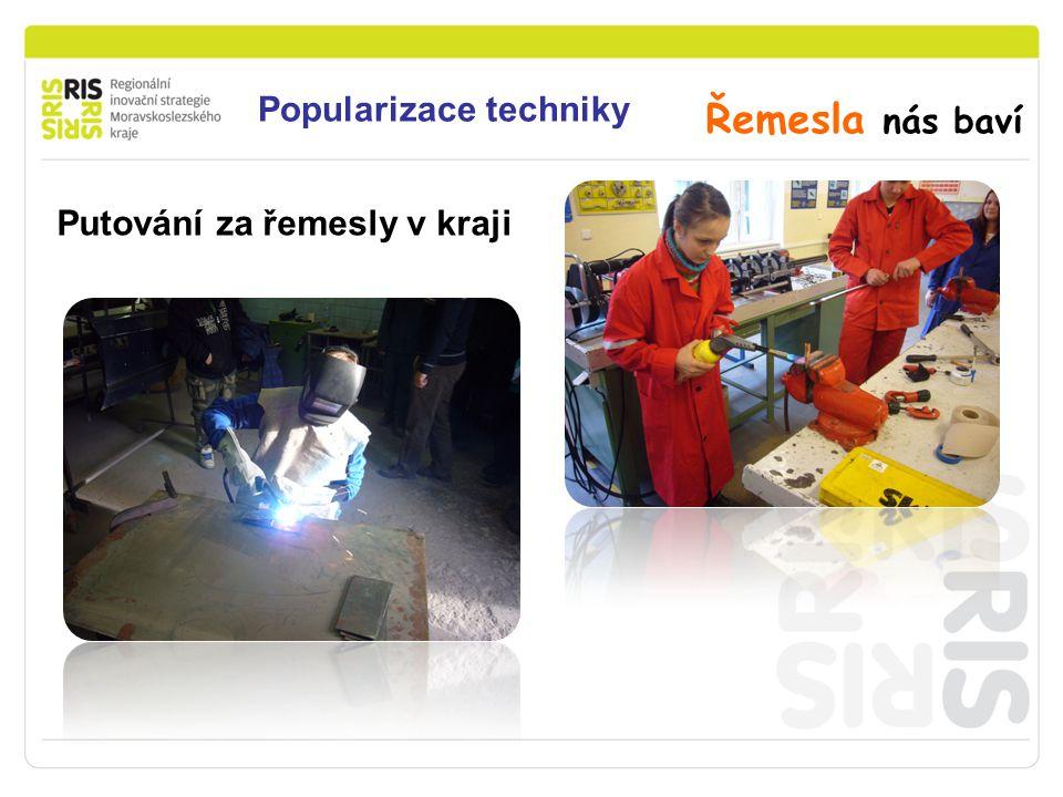 Podpora podnikání v Moravskoslezském kraji Popularizace techniky Řemesla nás baví Putování za řemesly v kraji
