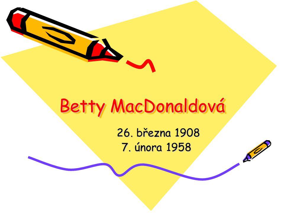Betty MacDonaldová 26. března 1908 26. března 1908 7. února 1958 7. února 1958