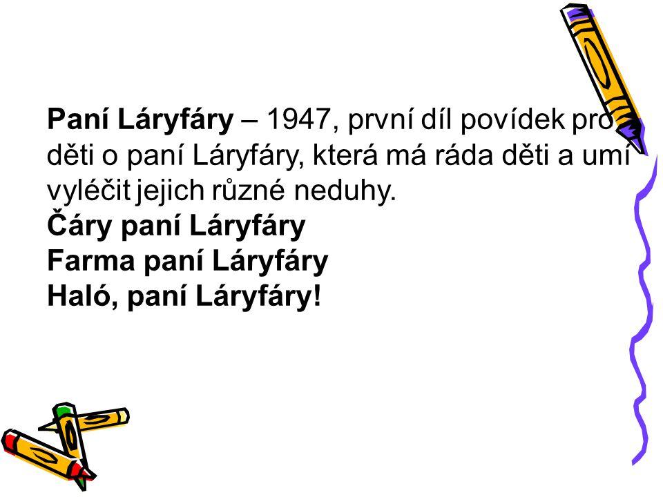 Paní Láryfáry – 1947, první díl povídek pro děti o paní Láryfáry, která má ráda děti a umí vyléčit jejich různé neduhy.