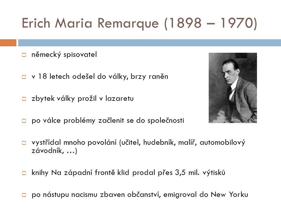 Erich Maria Remarque (1898 – 1970)  německý spisovatel  v 18 letech odešel do války, brzy raněn  zbytek války prožil v lazaretu  po válce problémy