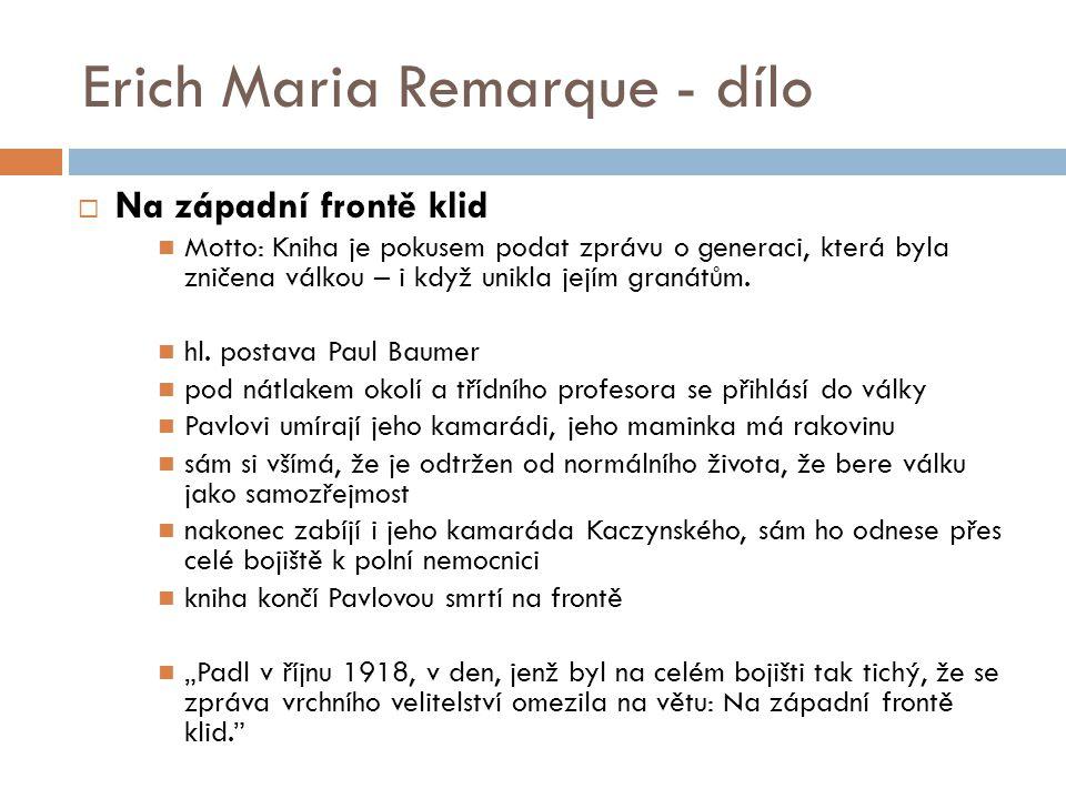 Erich Maria Remarque - dílo  Na západní frontě klid Motto: Kniha je pokusem podat zprávu o generaci, která byla zničena válkou – i když unikla jejím