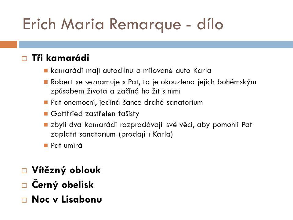 Erich Maria Remarque - dílo  Tři kamarádi kamarádi mají autodílnu a milované auto Karla Robert se seznamuje s Pat, ta je okouzlena jejích bohémským z