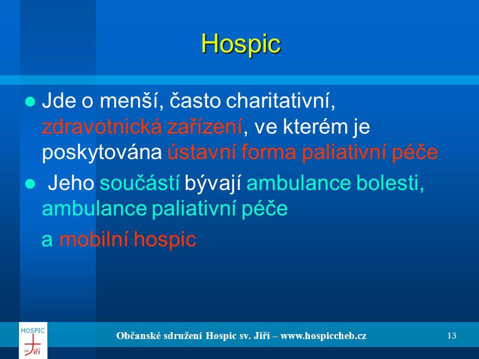 Občanské sdružení Hospic sv. Jiří – www.hospiccheb.cz 13 Hospic Jde o menší, často charitativní, zdravotnická zařízení, ve kterém je poskytována ústav