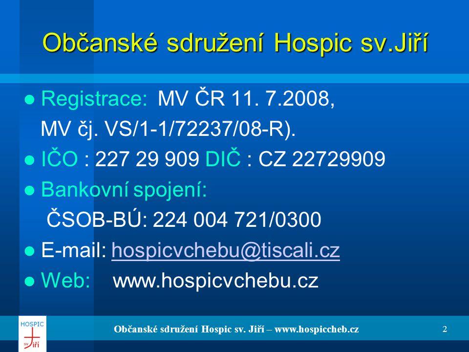 Občanské sdružení Hospic sv. Jiří – www.hospiccheb.cz 2 Občanské sdružení Hospic sv.Jiří Registrace: MV ČR 11. 7.2008, MV čj. VS/1-1/72237/08-R). IČO