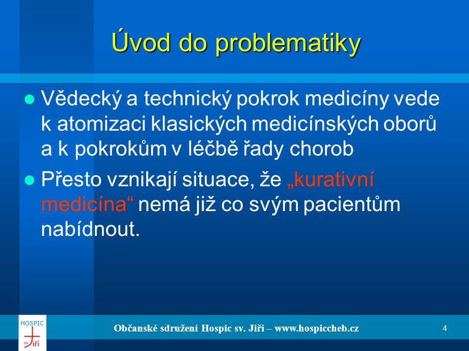 Občanské sdružení Hospic sv. Jiří – www.hospiccheb.cz 4 Úvod do problematiky Vědecký a technický pokrok medicíny vede k atomizaci klasických medicínsk