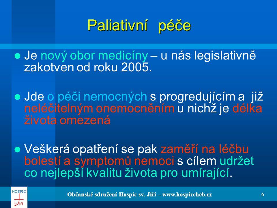 Občanské sdružení Hospic sv. Jiří – www.hospiccheb.cz 6 Paliativní péče Je nový obor medicíny – u nás legislativně zakotven od roku 2005. Jde o péči n