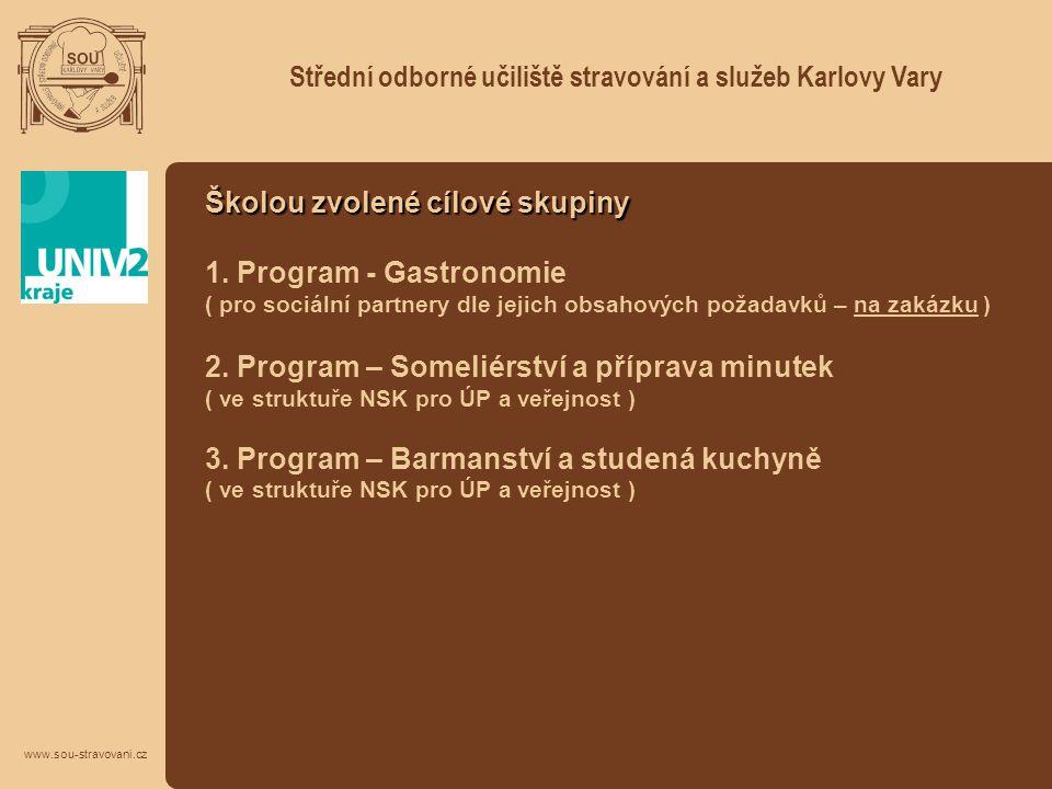 Střední odborné učiliště stravování a služeb Karlovy Vary www.sou-stravovani.cz Školou zvolené cílové skupiny 1. Program - Gastronomie ( pro sociální