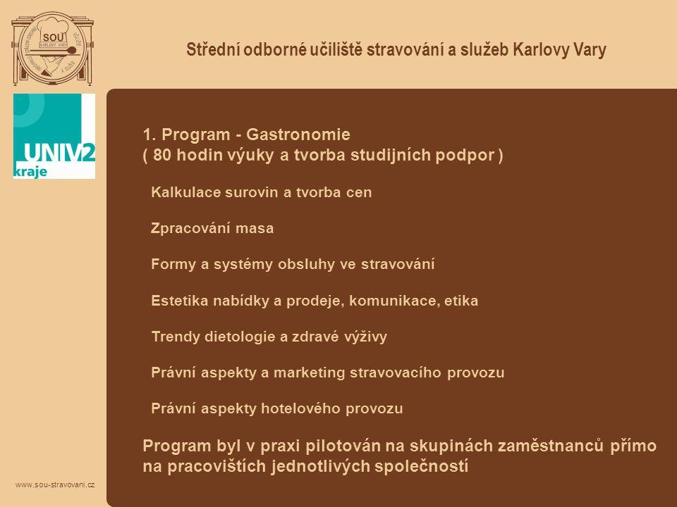 Střední odborné učiliště stravování a služeb Karlovy Vary www.sou-stravovani.cz 1. Program - Gastronomie ( 80 hodin výuky a tvorba studijních podpor )