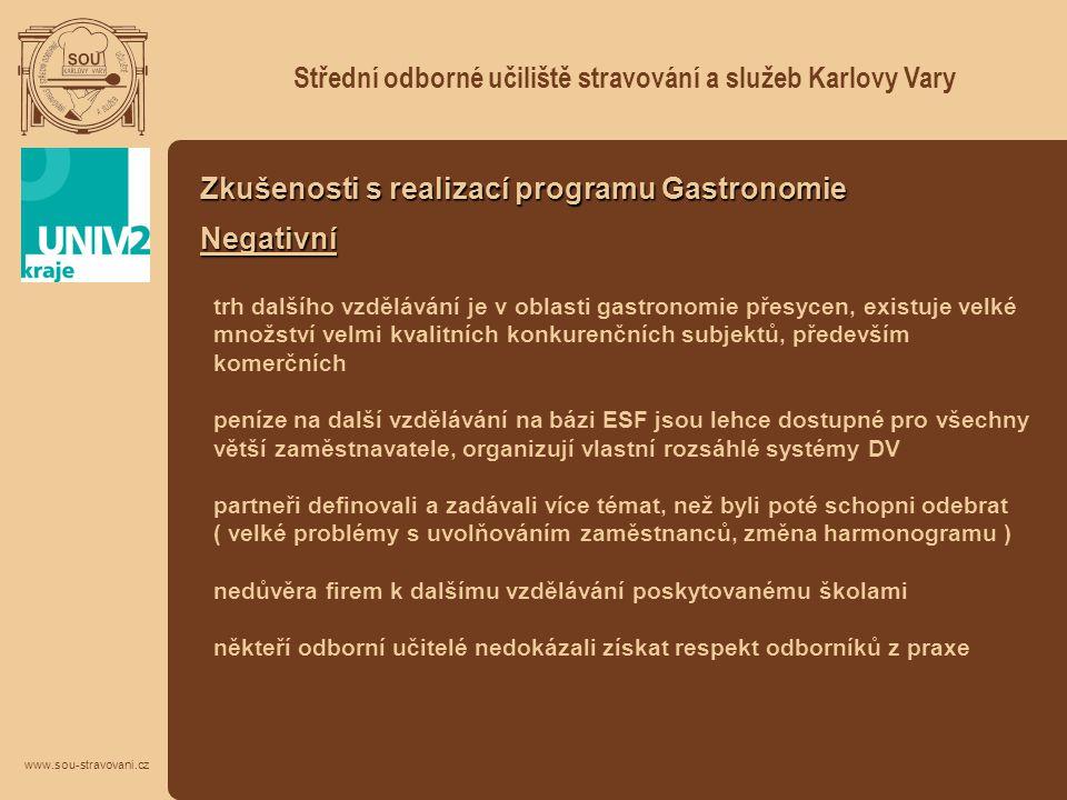 Střední odborné učiliště stravování a služeb Karlovy Vary www.sou-stravovani.cz Zkušenosti s realizací programu Gastronomie Negativní trh dalšího vzdě
