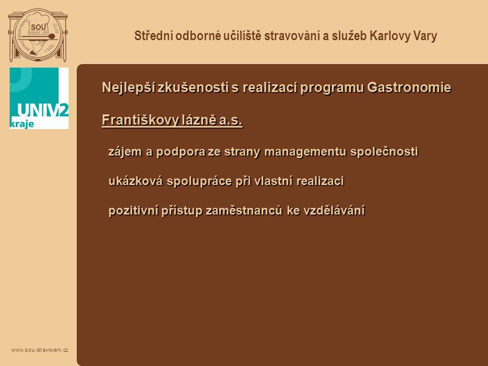 Střední odborné učiliště stravování a služeb Karlovy Vary www.sou-stravovani.cz Nejlepší zkušenosti s realizací programu Gastronomie Františkovy lázně