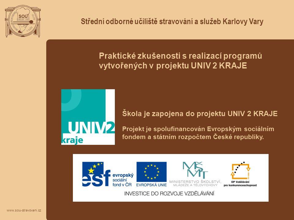 Střední odborné učiliště stravování a služeb Karlovy Vary www.sou-stravovani.cz Škola je zapojena do projektu UNIV 2 KRAJE Projekt je spolufinancován