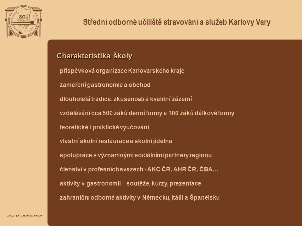 Střední odborné učiliště stravování a služeb Karlovy Vary Charakteristika školy příspěvková organizace Karlovarského kraje zaměření gastronomie a obch