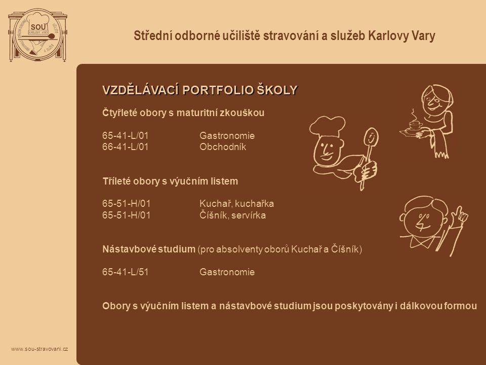 Střední odborné učiliště stravování a služeb Karlovy Vary www.sou-stravovani.cz VZDĚLÁVACÍ PORTFOLIO ŠKOLY Čtyřleté obory s maturitní zkouškou 65-41-L