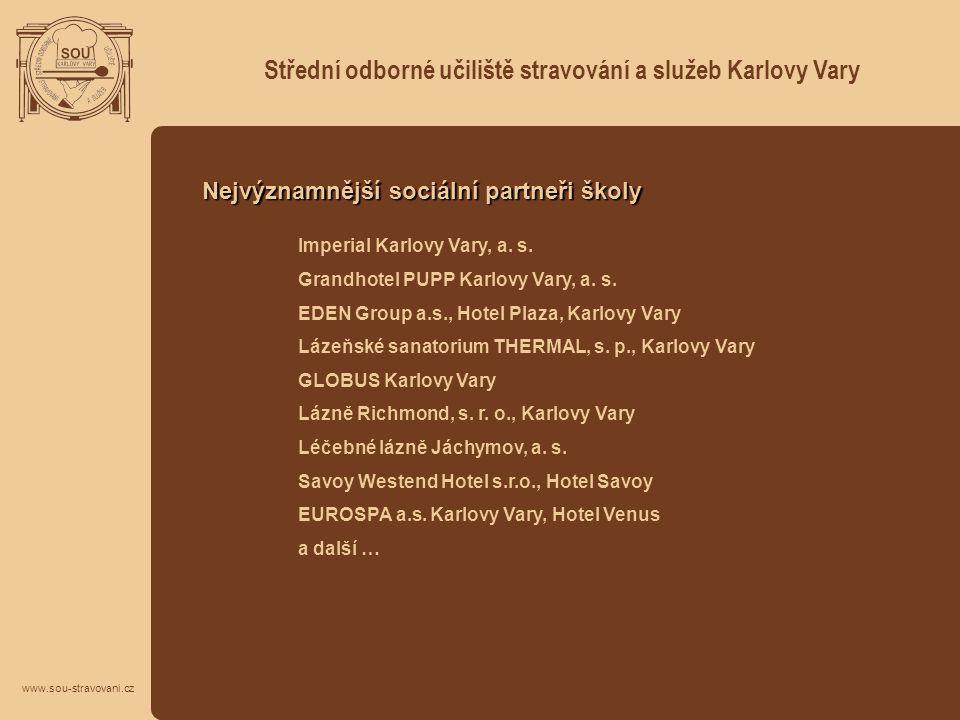 Střední odborné učiliště stravování a služeb Karlovy Vary Nejvýznamnější sociální partneři školy Imperial Karlovy Vary, a. s. Grandhotel PUPP Karlovy