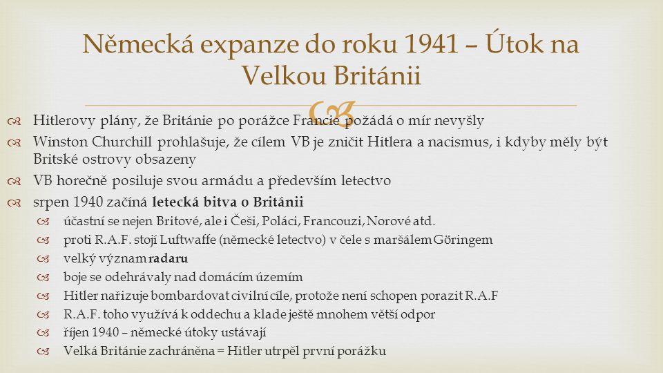   Hitlerovy plány, že Británie po porážce Francie požádá o mír nevyšly  Winston Churchill prohlašuje, že cílem VB je zničit Hitlera a nacismus, i kdyby měly být Britské ostrovy obsazeny  VB horečně posiluje svou armádu a především letectvo  srpen 1940 začíná letecká bitva o Británii  účastní se nejen Britové, ale i Češi, Poláci, Francouzi, Norové atd.