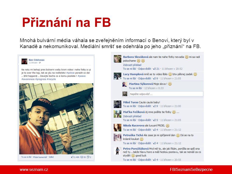 www.seznam.cz Přiznání na FB FB/SeznamSeBezpecne Mnohá bulvární média váhala se zveřejněním informací o Benovi, který byl v Kanadě a nekomunikoval.