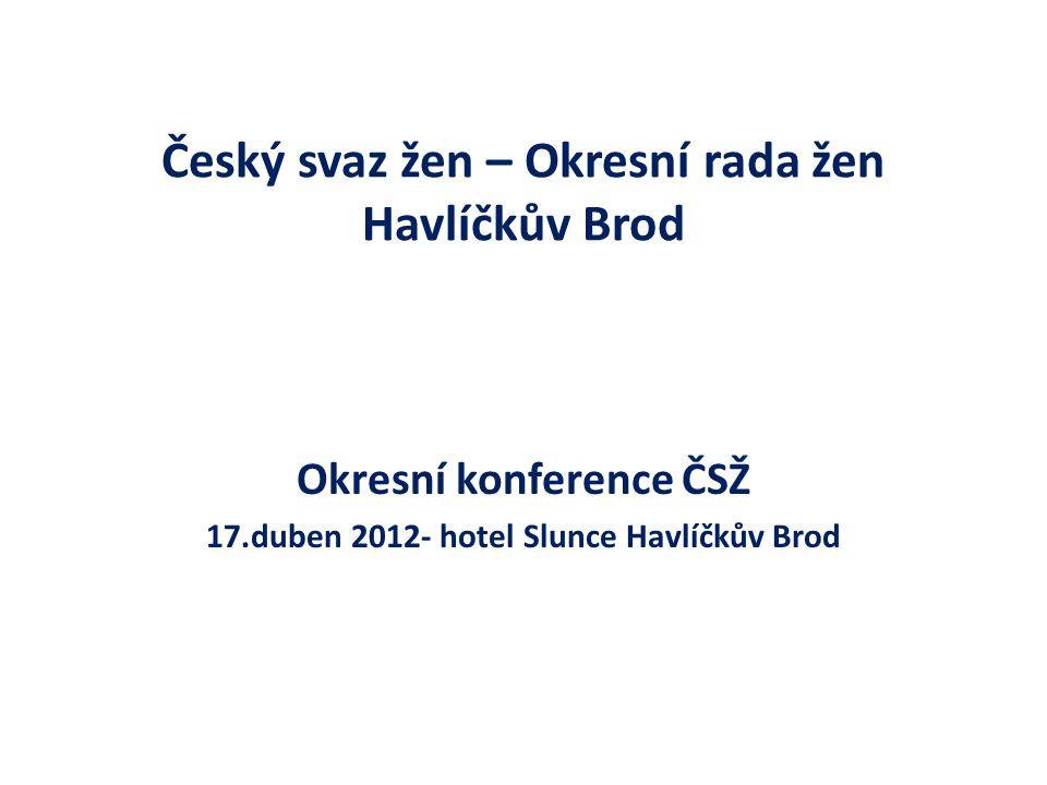 Český svaz žen – Okresní rada žen Havlíčkův Brod Okresní konference ČSŽ 17.duben 2012- hotel Slunce Havlíčkův Brod