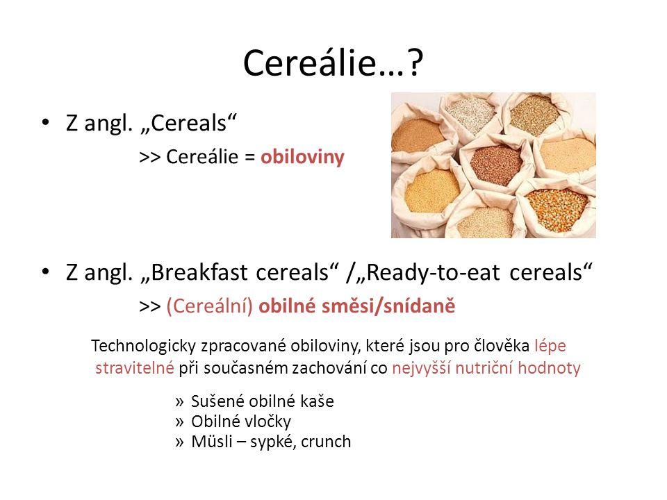 """Cereálie…? Z angl. """"Cereals"""" >> Cereálie = obiloviny Z angl. """"Breakfast cereals"""" /""""Ready-to-eat cereals"""" >> (Cereální) obilné směsi/snídaně Technologi"""