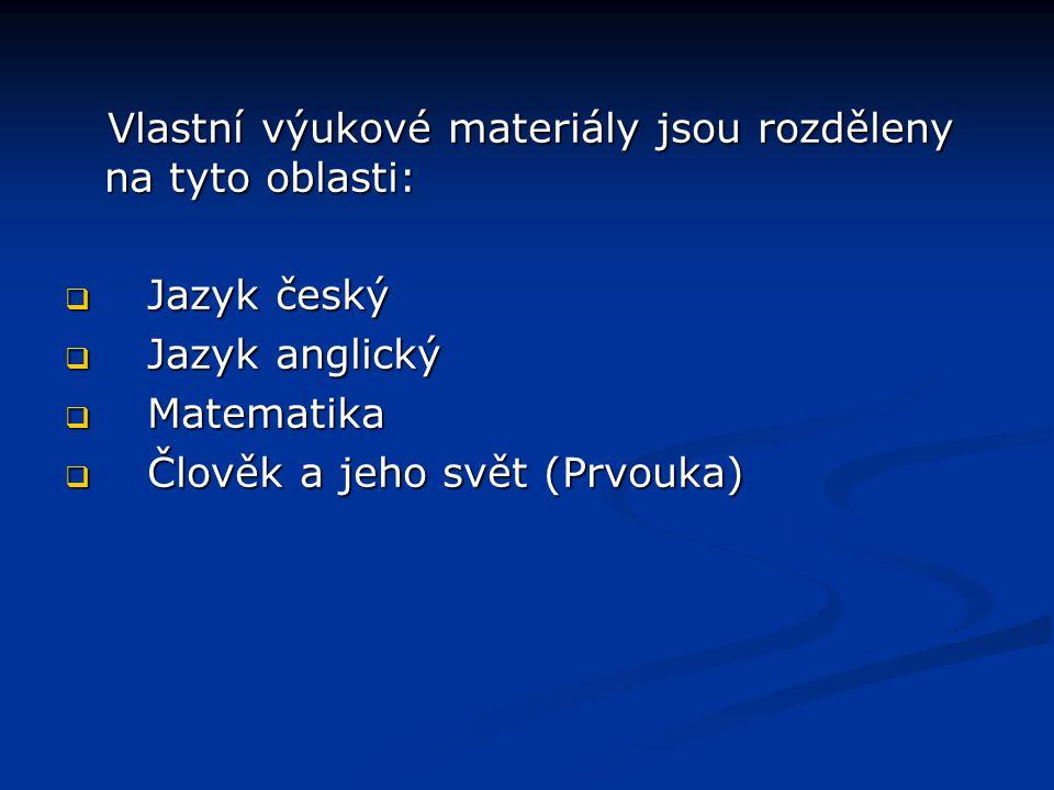 Vlastní výukové materiály jsou rozděleny na tyto oblasti: Vlastní výukové materiály jsou rozděleny na tyto oblasti:  Jazyk český  Jazyk anglický  M