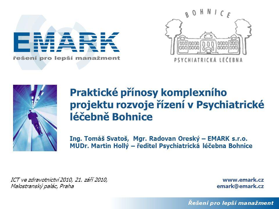 1 Praktické přínosy komplexního projektu rozvoje řízení v Psychiatrické léčebně Bohnice Ing. Tomáš Svatoš, Mgr. Radovan Oreský – EMARK s.r.o. MUDr. Ma