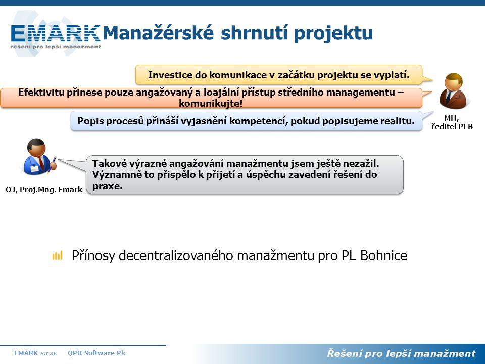 8 QPR Software PlcEMARK s.r.o. Manažérské shrnutí projektu Investice do komunikace v začátku projektu se vyplatí. Popis procesů přináší vyjasnění komp