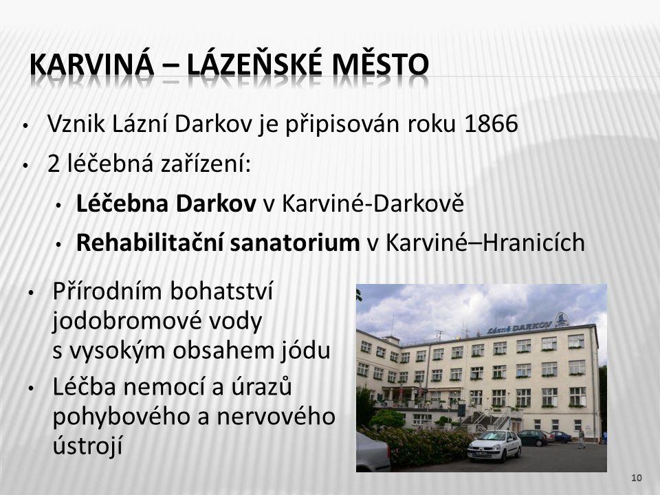 Vznik Lázní Darkov je připisován roku 1866 2 léčebná zařízení: Léčebna Darkov v Karviné-Darkově Rehabilitační sanatorium v Karviné–Hranicích 10 Přírod