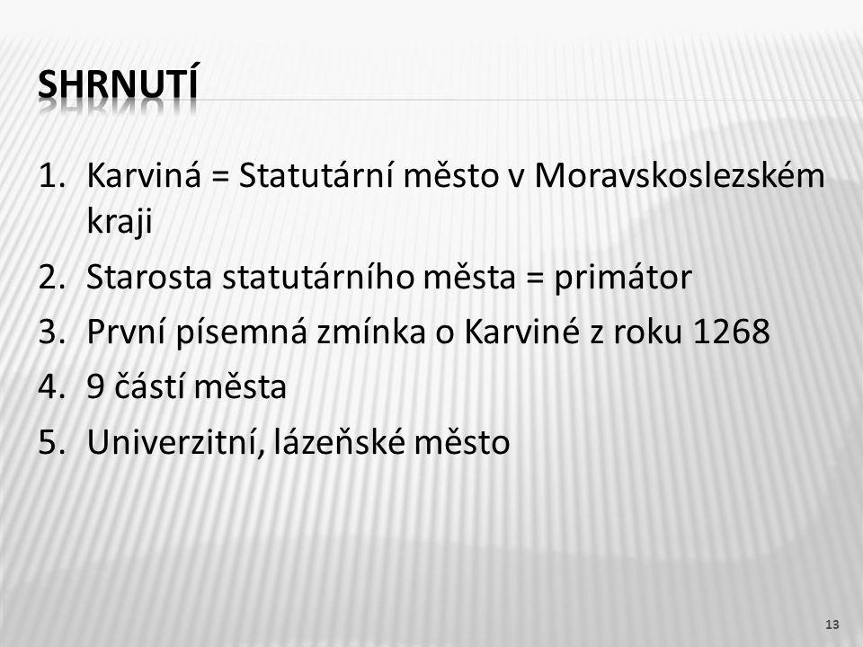 1.Karviná = Statutární město v Moravskoslezském kraji 2.Starosta statutárního města = primátor 3.První písemná zmínka o Karviné z roku 1268 4.9 částí