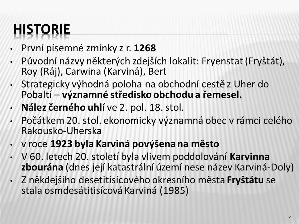 První písemné zmínky z r. 1268 Původní názvy některých zdejších lokalit: Fryenstat (Fryštát), Roy (Ráj), Carwina (Karviná), Bert Strategicky výhodná p