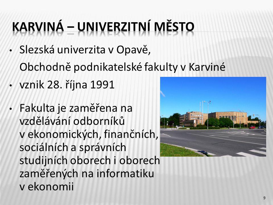 Slezská univerzita v Opavě, Obchodně podnikatelské fakulty v Karviné vznik 28. října 1991 9 Fakulta je zaměřena na vzdělávání odborníků v ekonomických
