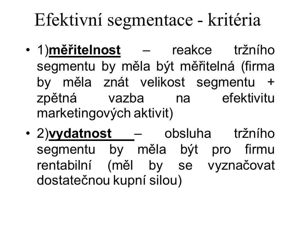 Efektivní segmentace - kritéria 1)měřitelnost – reakce tržního segmentu by měla být měřitelná (firma by měla znát velikost segmentu + zpětná vazba na