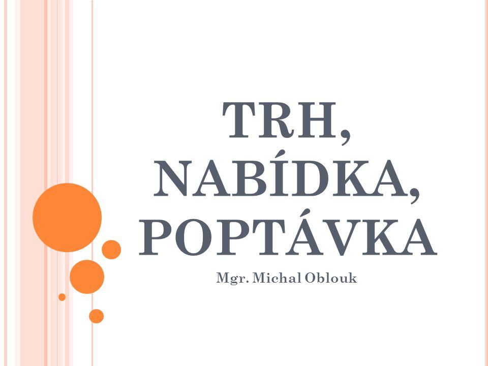 TRH, NABÍDKA, POPTÁVKA Mgr. Michal Oblouk