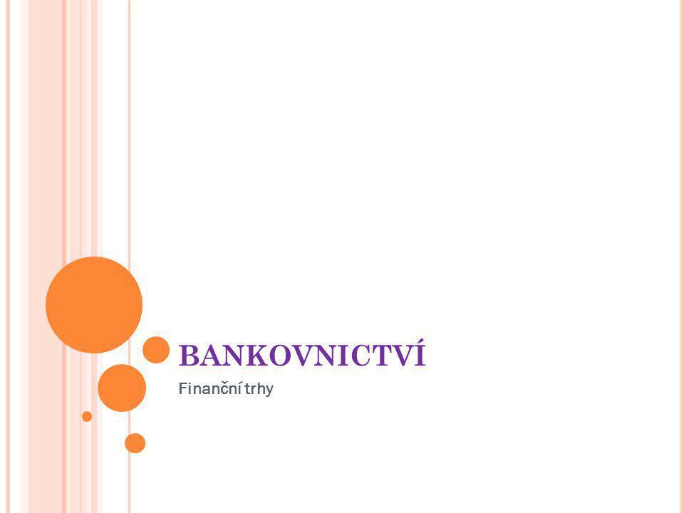 BANKOVNICTVÍ Finanční trhy