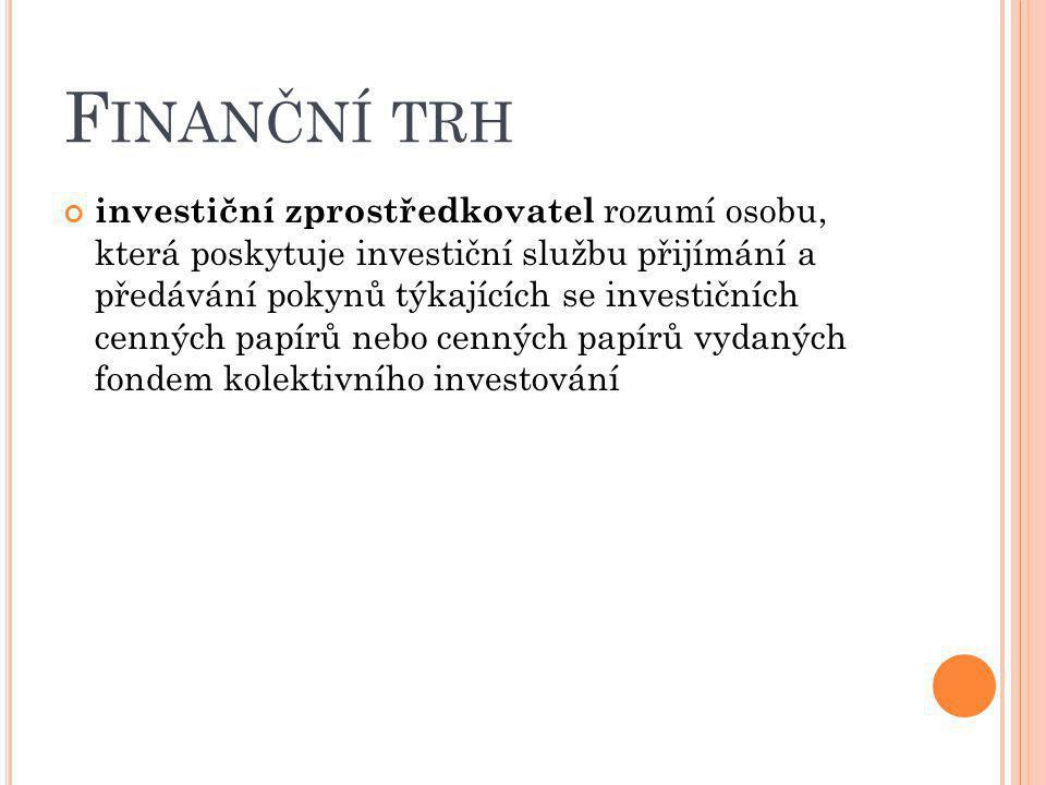 F INANČNÍ TRH investiční zprostředkovatel rozumí osobu, která poskytuje investiční službu přijímání a předávání pokynů týkajících se investičních cenn